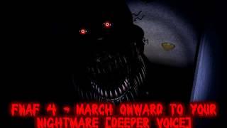 getlinkyoutube.com-FNaF 4 - March onward to your Nightmare [Deeper Voice]