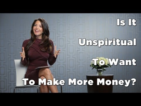 Make More Money: Is Your Ambition To Make More Money Unspiritual?