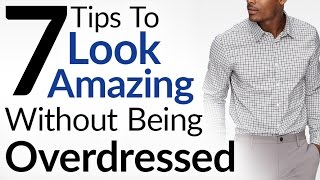 getlinkyoutube.com-7 Tips To Look Amazing Without Being Overdressed | Dress Sharp Without Overdressing