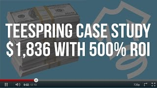 getlinkyoutube.com-TEESPRING CASE STUDY on $1,836 08 with 500% ROI