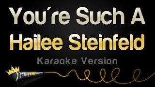 Hailee Steinfeld - You're Such A (Karaoke Version)
