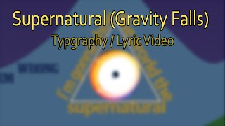 getlinkyoutube.com-[GFMV] Ken Ashcorp - Supernatural - (Gravity Falls Music video / Lyric Video) [Typography]