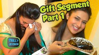 getlinkyoutube.com-Divyanka Tripathi aka Ishita Cries While Receiving A Gift - PART 1 | Gift Segment