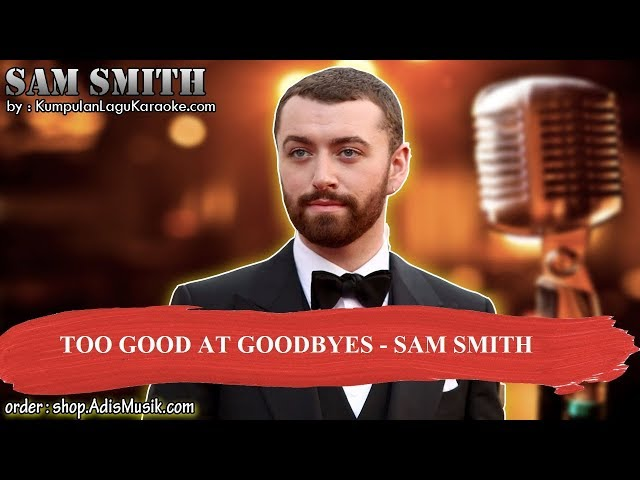 TOO GOOD AT GOODBYES - SAM SMITH Karaoke