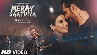 Full Video: Meray Saathiya Song | Roxen & Mustafa Zahid | Latest Song 2018