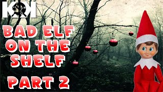 BAD ELF ON THE SHELF PART 2!!