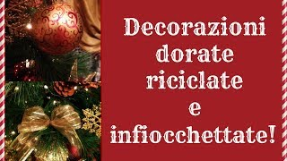 getlinkyoutube.com-Le decorazioni di Natale dorate,riciclate e infiocchettate! (Creatività natalizia)-Arte per Te