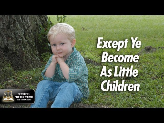 Except Ye Become As Little Children