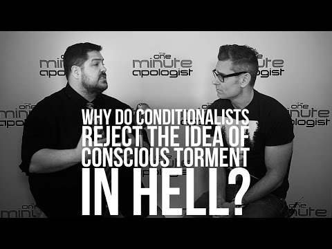 933. Why Do Conditionalists Reject The Idea Of Conscious Torment In Hell?