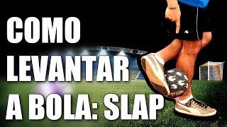LEVANTADA DE BOLA: SLAP (Futebol Freestyle) - COMO FAZER #3