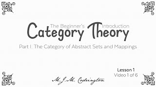 Category Theory: The Beginner's Introduction (Lesson 1 Video 1)
