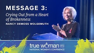 getlinkyoutube.com-True Woman '16: Nancy DeMoss Wolgemuth—Crying Out from a Heart of Brokenness