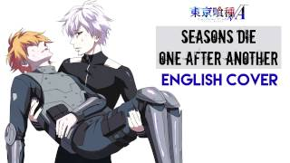 "getlinkyoutube.com-""Seasons Die One After Another"" - TOKYO GHOUL √A (ROOT A) (English Cover by Y. Chang)"