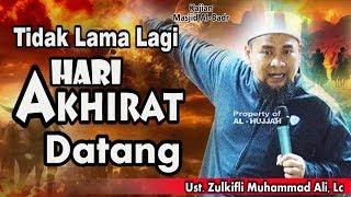 Tidak Lama Lagi Hari Akihirat    Ust. Zulkifli Muhammad Ali, Lc