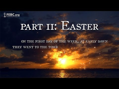 Part 2: EASTER - The Resurrection of Jesus Christ