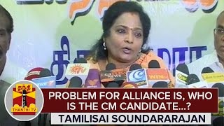 Problem for Alliance is 'Who is the Chief Ministerial Candidate...?' : Tamilisai Soundararajan