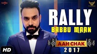 getlinkyoutube.com-BABBU MAAN : Rally (Full Video) | Aah Chak 2017 | New Punjabi Song 2017 | Saga Music