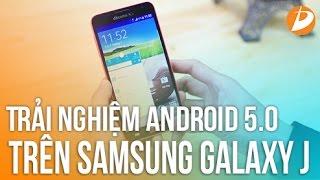 Samsung Galaxy J - Trải nghiệm android 5.0 lollipop