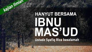 """Ustadz DR Syafiq Riza Basalamah """" Hanyut Bersama Ibnu Mas'ud """""""