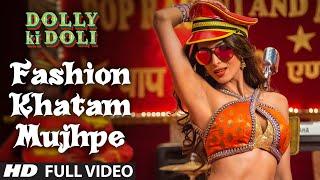 'Fashion Khatam Mujhpe' FULL VIDEO Song | Dolly Ki Doli | T-series