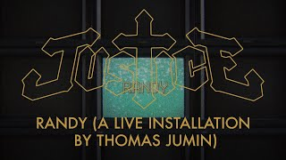 JUSTICE  - RANDY (A live installation by Thomas Jumin)