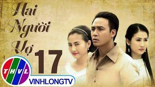getlinkyoutube.com-THVL | Hai người vợ - Tập 17
