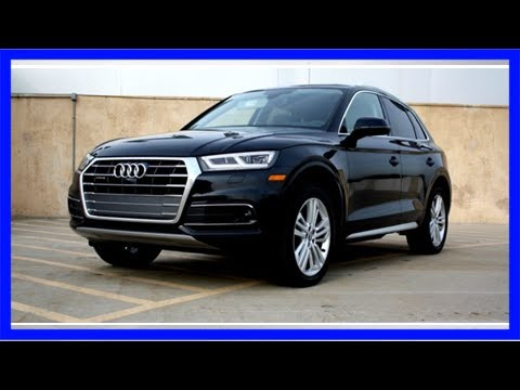 A sea of calm behind the wheel: the 2018 audi q5, reviewed