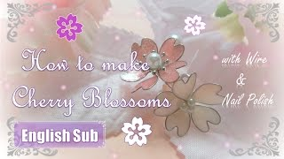 100均のマニキュアとワイヤーで作る✿桜の花の作り方 ~ Cherry Blossoms of Wire & Nail polish ~