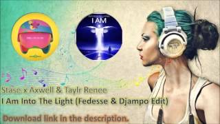 getlinkyoutube.com-Stase x Axwell & Taylr Renee - I Am Into The Light (Fedesse & Djampo Edit)