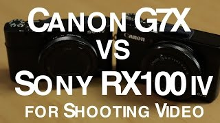Canon G7X vs Sony RX100 for Shooting Video