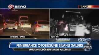 Fenerbahçe  Otobüsüne Silahlı Saldırı !!!
