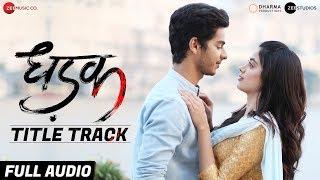 Dhadak Title Track - Full Audio | Dhadak | Ishaan & Janhvi |Ajay Gogavale & Shreya Ghoshal|Ajay-Atul