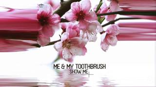 getlinkyoutube.com-Me & My Toothbrush - Show Me (Radio Mix)