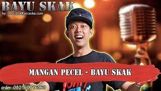 MANGAN PECEL - BAYU SKAK karaoke tanpa vokal | KARAOKE BAYU SKAK
