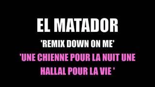 El Matador - Une chienne pour la nuit une hallal pour la vie (Down on me remix)