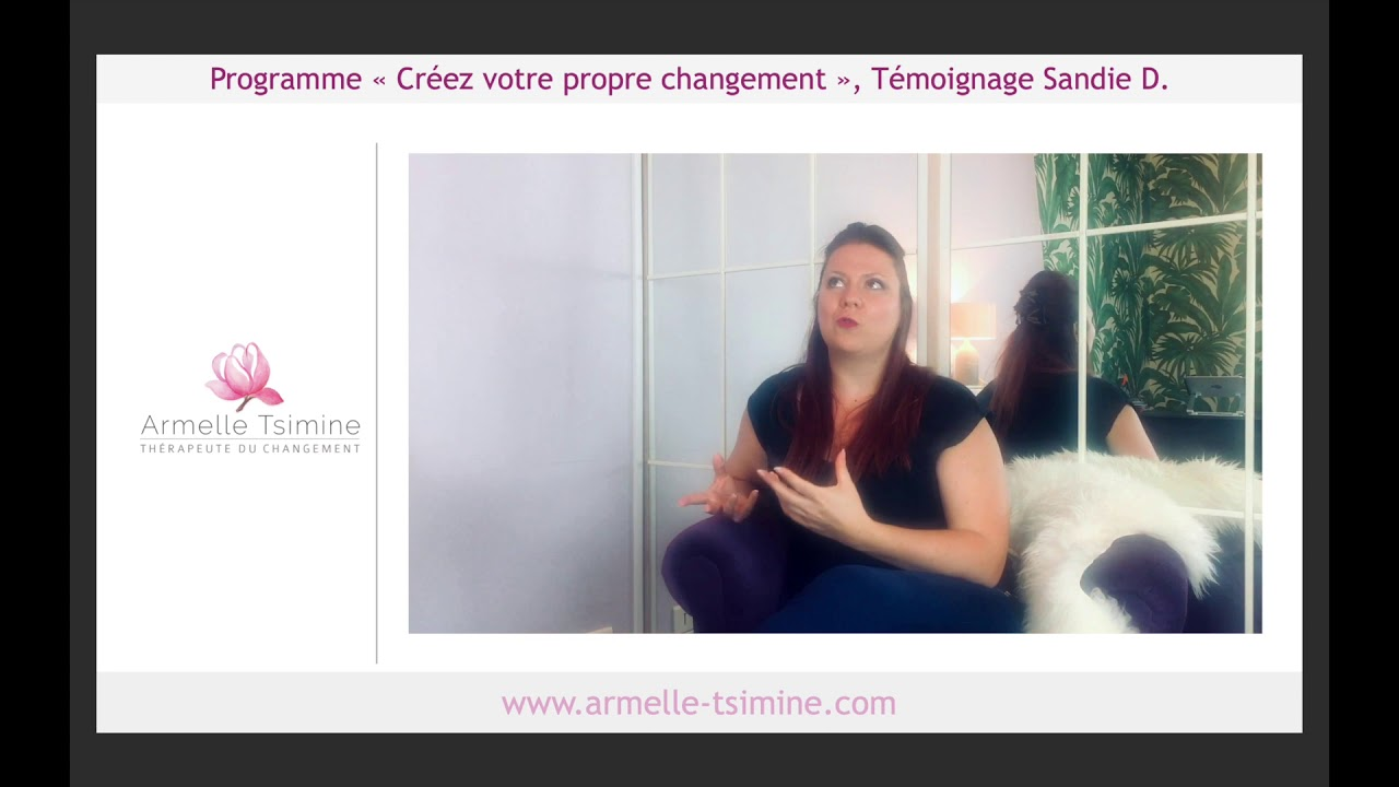 Témoignage de Sandie - Programme Créez votre propre changement, séance thérapeute du changement Nice