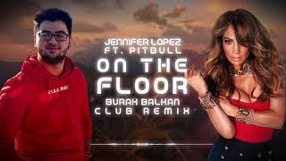 Jennifer Lopez Ft. Pitbull   On The Floor ( Burak Balkan Club Remix ) 2019