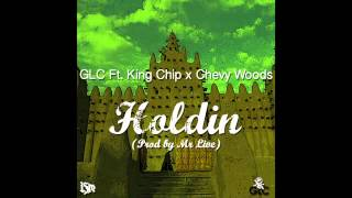 GLC - Holdin (ft. King Chip & Chevy Woods)