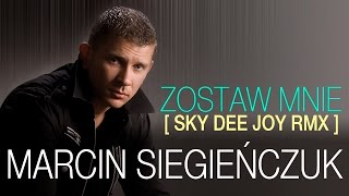 getlinkyoutube.com-Marcin Siegieńczuk - Zostaw mnie (Sky Dee Joy RMX) (Official Video)