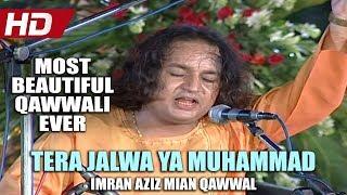 MOST BEAUTIFUL QAWWALI EVER - TERA JALWA YA MUHAMMAD - IMRAN AZIZ MIAN QAWWAL - OFFICIAL HD VIDEO