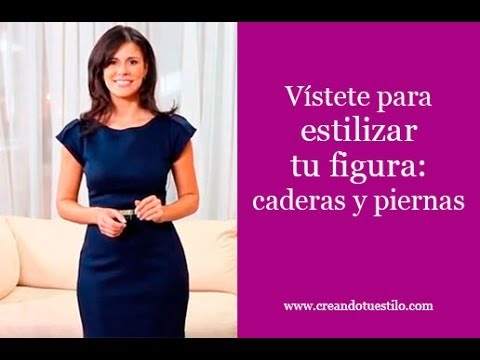 Vístete para estilizar tu figura: caderas y piernas - Dress your body