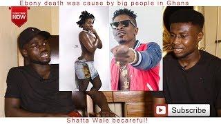 Ebony death was cause by big people in Ghana, Shatta Wale becareful!