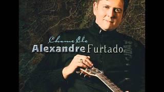 Chame Ele - Alexandre Furtado