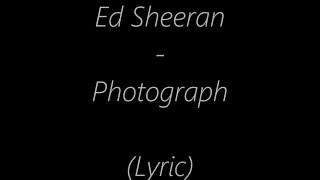 Ed Sheeran  Photograph Lyrics (And mp3 download)