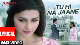 Tu Hi Na Jaane  LYRICAL Video   AZHAR   Emraan Hashmi, Nargis, Prachi   Tseries  