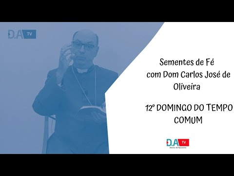 Sementes de Fé com Dom Carlos José de Oliveira 12º domingo Tempo Comum