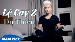 getlinkyoutube.com-Lệ Cay 2 - Du Thiên - MUSIC VIDEO HD OFFICIAL