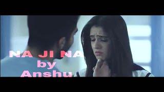 Na Ji Na    Hardy Sandhu    full video song on Guitar By Sing Heart Touch (Anshu Rajput) 2017