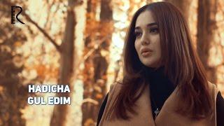 Hadicha - Gul edim | Хадича - Гул эдим