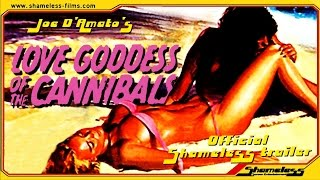 Joe D'Amato's Love Goddess Of The Cannibals (1978) - Official Shameless Trailer - SHAM022 width=